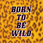 Born To Be Wild - Statement Collection